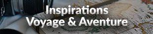 Inspirations voyage et aventure