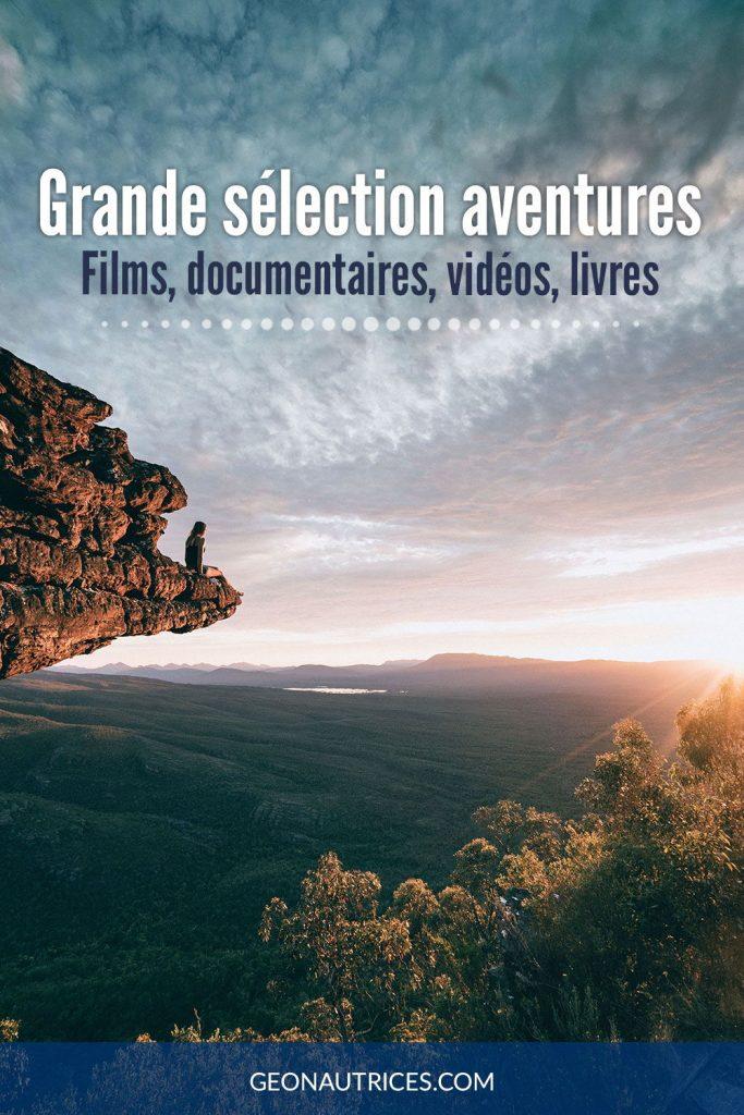 Sélection aventure : 39 films, documentaires, vidéos et livres à regarder et lire sans modération ! #aventure #microaventure #inspiration #films #livres #sélection